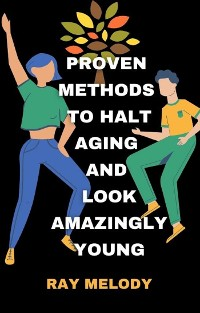Cover Proven Methods To Halt Aging And Look Amazingly Young