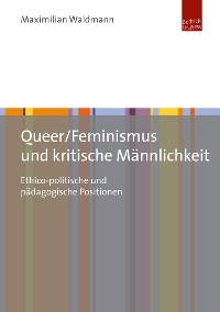 Cover Queer/Feminismus und kritische Männlichkeit