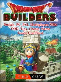Cover Dragon Quest Builders, Switch, PC, PS4, Multiplayer, Wiki, COD, Tips, Cheats, Game Guide Unofficial