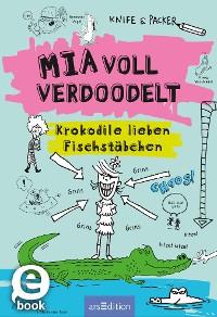 Cover Mia voll verdoodelt - Krokodile lieben Fischstäbchen