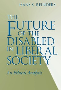 Cover Future of the Disabled in Liberal Society, The