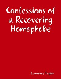 Cover Confessions of a Recovering Homophobe