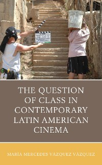 Cover The Question of Class in Contemporary Latin American Cinema
