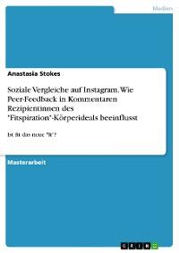"""Cover Soziale Vergleiche auf Instagram. Wie Peer-Feedback in Kommentaren Rezipientinnen des """"Fitspiration""""-Körperideals beeinflusst"""