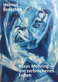 Cover Klaus Mehring - ein zerbrochenes Leben