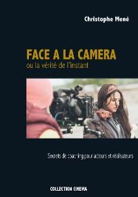 Cover Face à la caméra ou la vérité de l'instant