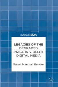 Cover Legacies of the Degraded Image in Violent Digital Media