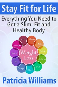 Cover Stay Fit for Life: Everything You Need to Get a Slim, Fit and Healthy Body