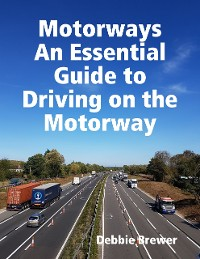 Cover Motorways, An Essential Guide to Driving on the Motorway