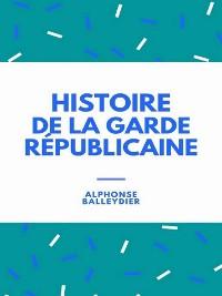 Cover Histoire de la garde républicaine