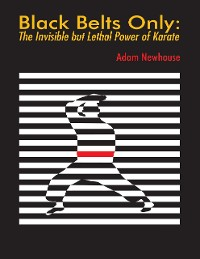 Cover Black Belts Only: The Invisible But Lethal Power of Karate
