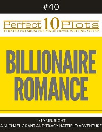 """Cover Perfect 10 Billionaire Romance Plots #40-4 """"MR. RIGHT – A MICHAEL GRANT AND TRACY HATFIELD ADVENTURE"""""""