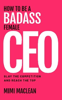 Cover How to Be a Badass Female CEO