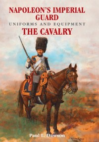 Cover Napoleon's Imperial Guard Uniforms and Equipment. Volume 2