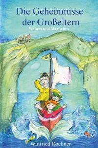 Cover Die Geheimnisse der Großeltern - Wahres und Magisches