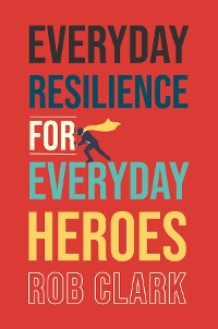 Cover Everyday Resilience for Everyday Heroes