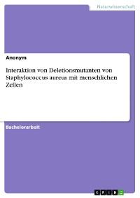 Cover Interaktion von Deletionsmutanten von Staphylococcus aureus mit menschlichen Zellen