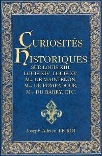 Cover Curiosités historiques sur Louis XIII, Louis XIV, Louis XV, Mme de Maintenon, Mme de Pompadour, Mme du Barry, etc.,