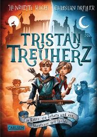 Cover Tristan Treuherz - Ein Ritter, ein Schatz und ein Abenteuer mit Isolde