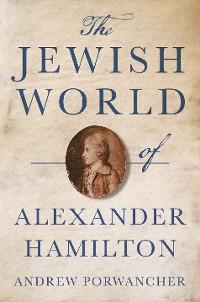 Cover The Jewish World of Alexander Hamilton