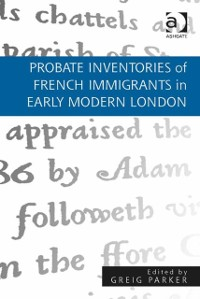 Cover Probate Inventories of French Immigrants in Early Modern London