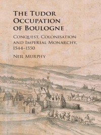 Cover The Tudor Occupation of Boulogne