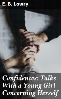 Cover Confidences: Talks With a Young Girl Concerning Herself