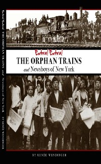 Cover THE ORPHAN TRAINS and Newsboys of New York