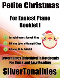 Cover Petite Christmas Booklet I - For Beginner and Novice Pianists Joseph Dearest Joseph Mine It Came Upon a Midnight Clear O Come All Ye Faithful Letter Names Embedded In Noteheads for Quick and Easy Reading
