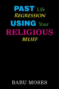 Cover Past Life Regression Using Your Religious Belief