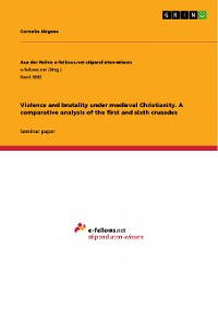 Cover Violence and brutality under medieval Christianity. A comparative analysis of the first and sixth crusades