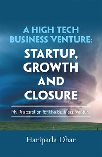 Cover A High-Tech Business Venture: Start-Up, Growth and Closure