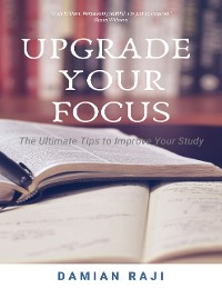 Cover Upgrade Your Focus: The Ultimate Tips to Improve Your Study