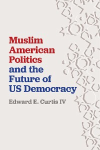 Cover Muslim American Politics and the Future of US Democracy