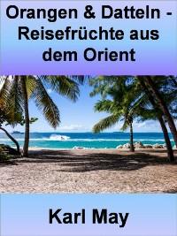 Cover Orangen & Datteln - Reisefrüchte aus dem Orient - 346 Seiten