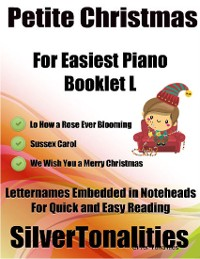 Cover Petite Christmas Booklet L - For Beginner and Novice Pianists Lo How a Rose Ever Blooming Sussex Carol We Wish You a Merry Christmas Letter Names Embedded In Noteheads for Quick and Easy Reading