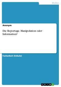 Cover Die Reportage. Manipulation oder Information?