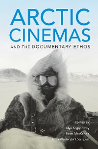 Cover Arctic Cinemas and the Documentary Ethos
