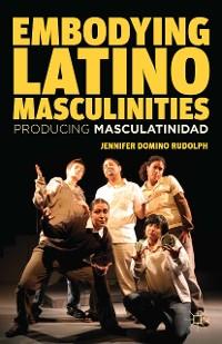 Cover Embodying Latino Masculinities