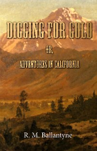 Cover Digging For Gold; Or, Adventures in California