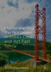 Cover Mainstreaming the Northeast in India's Look and Act East Policy