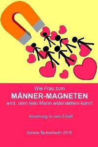 Cover Wie Frau zum Männer-Magneten wird, dem kein Mann widerstehen kann!