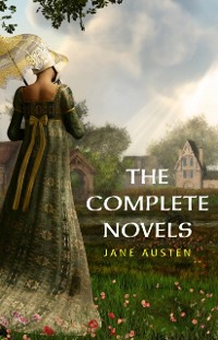 Cover Complete Works of Jane Austen (In One Volume) Sense and Sensibility, Pride and Prejudice, Mansfield Park, Emma, Northanger Abbey, Persuasion, Lady ... Sandition, and the Complete Juvenilia