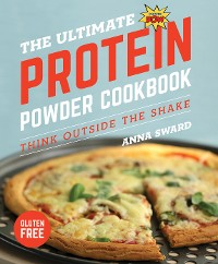 Cover The Ultimate Protein Powder Cookbook: Think Outside the Shake (New format and design)
