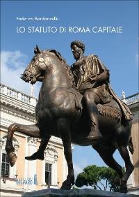 Cover Lo Statuto di Roma Capitale. Principi fondamentali e sua evoluzione nel tempo