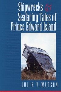 Cover Shipwrecks and Seafaring Tales of Prince Edward Island