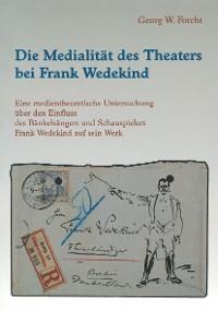 Cover Die Medialität des Theaters bei Frank Wedekind