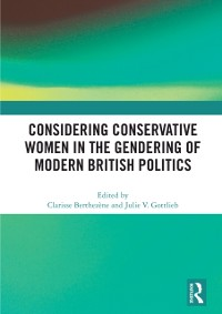 Cover Considering Conservative Women in the Gendering of Modern British Politics