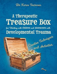 Cover A Therapeutic Treasure Box for Working with Children and Adolescents with Developmental Trauma