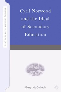 Cover Cyril Norwood and the Ideal of Secondary Education